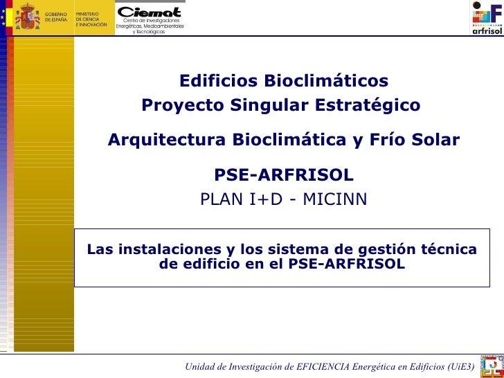 Edificios Bioclimáticos Proyecto Singular Estratégico  Arquitectura Bioclimática y Frío Solar PSE-ARFRISOL PLAN I+D - MICI...