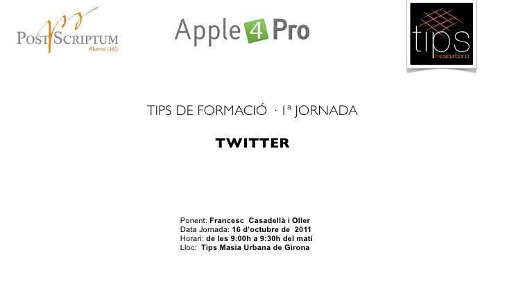 TIPS DE FORMACIÓ · 1ª JORNADA             TWITTER    Ponent: Francesc Casadellà i Oller    Data Jornada: 16 d'octubre de 2...