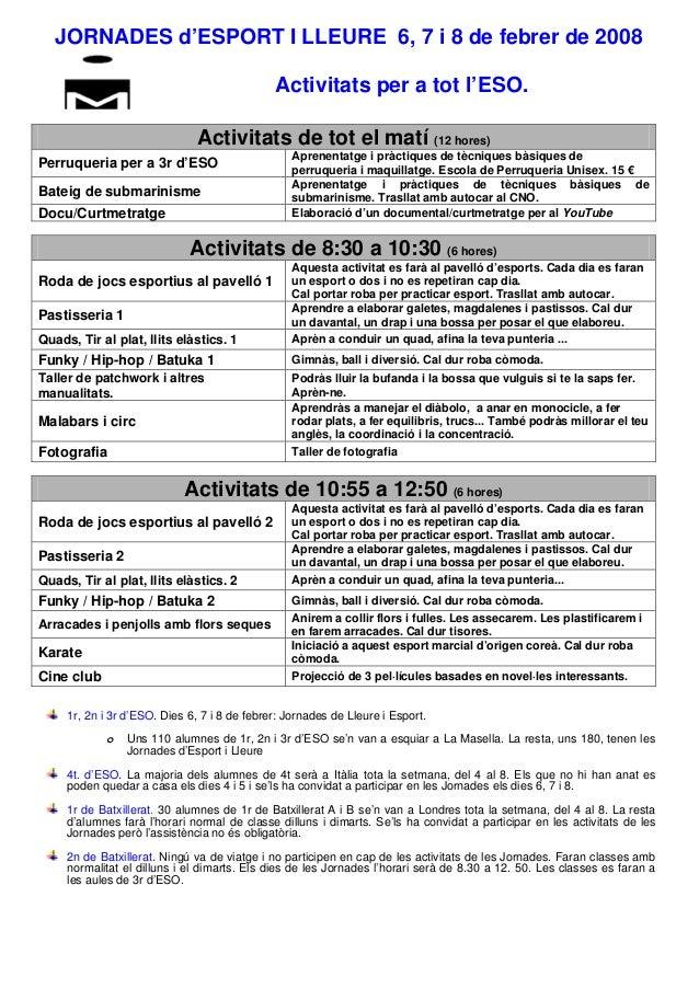 JORNADES d'ESPORT I LLEURE 6, 7 i 8 de febrer de 2008 Activitats per a tot l'ESO. Activitats de tot el matí (12 hores) Per...