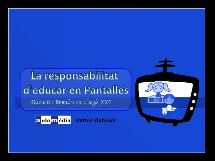 Educació i Pantalles en el segle XXI Andreu Rabassa