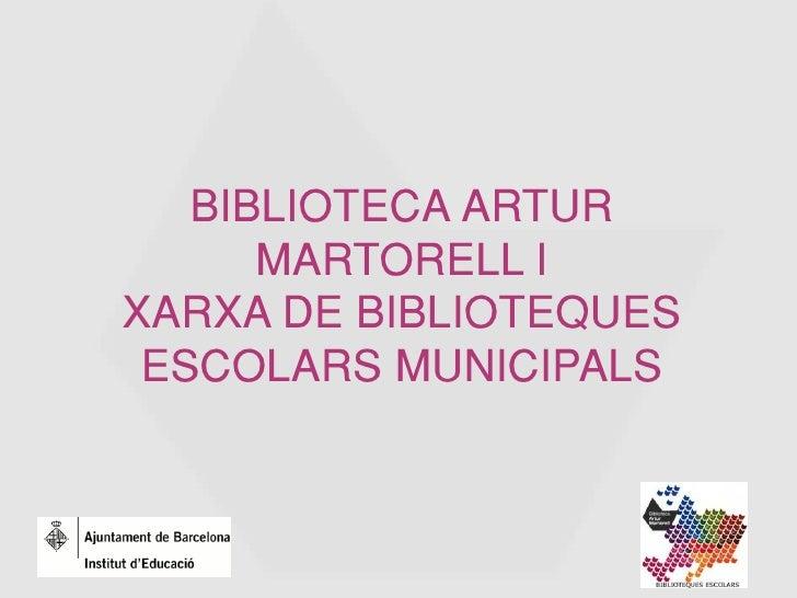 BIBLIOTECA ARTUR       MARTORELL I XARXA DE BIBLIOTEQUES  ESCOLARS MUNICIPALS