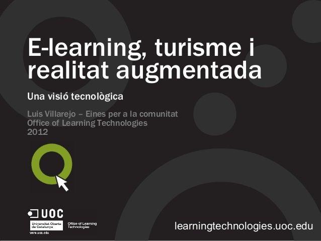 E-learning, turisme i realitat augmentada Una visió tecnològica Luis Villarejo – Eines per a la comunitat Office of Learni...