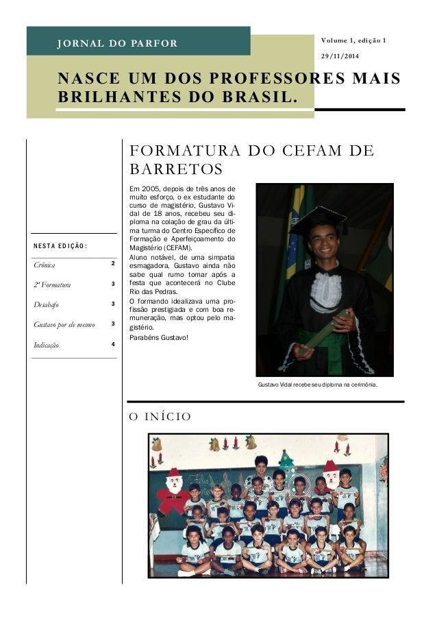 JORNAL DO PARFOR  Em 2005, depois de três anos de muito esforço, o ex estudante do curso de magistério, Gustavo Vi- dal de...