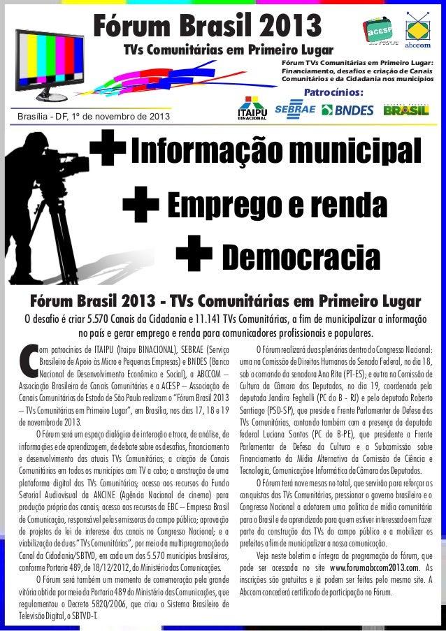 Fórum Brasil 2013  TVs Comunitárias em Primeiro Lugar Fórum TVs Comunitárias em Primeiro Lugar: Financiamento, desafios e ...