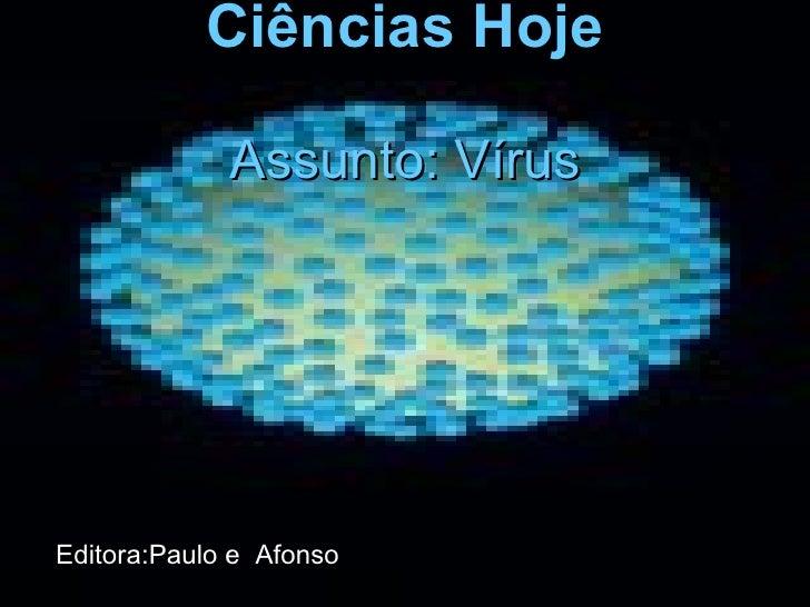 Ciências Hoje Assunto: Vírus Editora:Paulo e  Afonso
