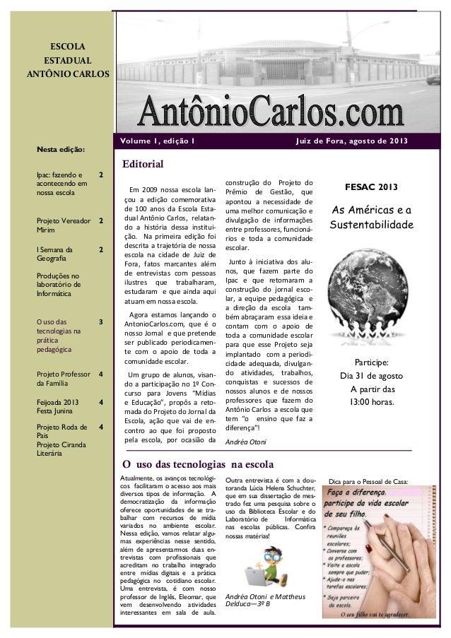 Em 2009 nossa escola lan- çou a edição comemorativa de 100 anos da Escola Esta- dual Antônio Carlos, relatan- do a históri...