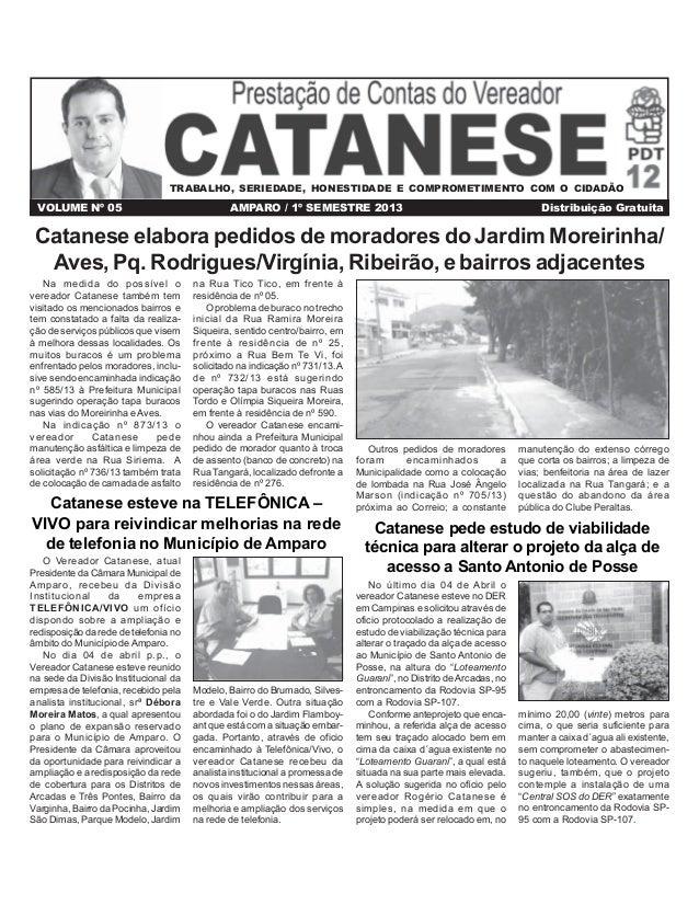 TRABALHO, SERIEDADE, HONESTIDADE E COMPROMETIMENTO COM O CIDADÃO  VOLUME Nº 05  AMPARO / 1º SEMESTRE 2013  Distribuição Gr...