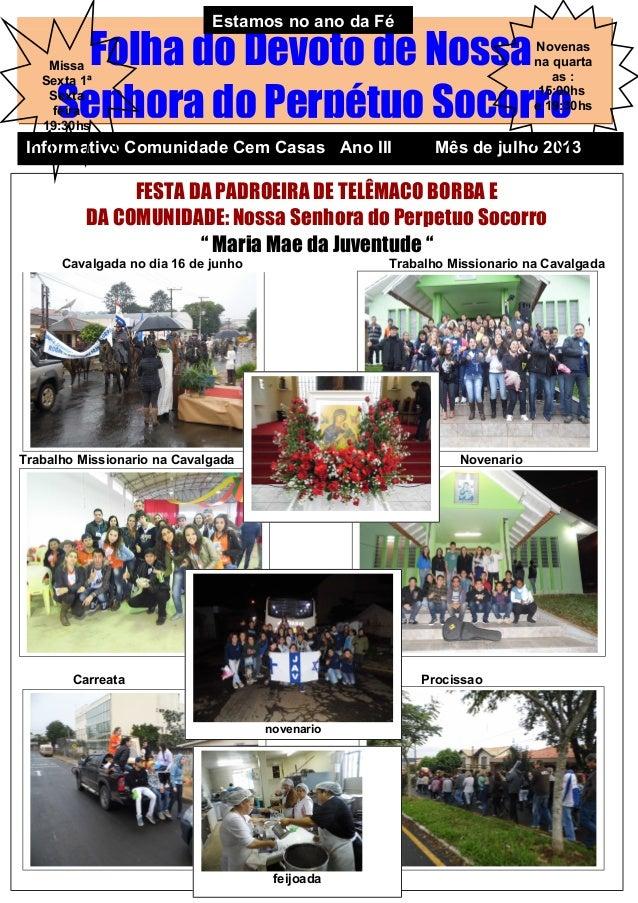 Folha do Devoto de Nossa Senhora do Perpétuo Socorro Informativo Comunidade Cem Casas Ano III Mês de julho 2013 Novenas na...