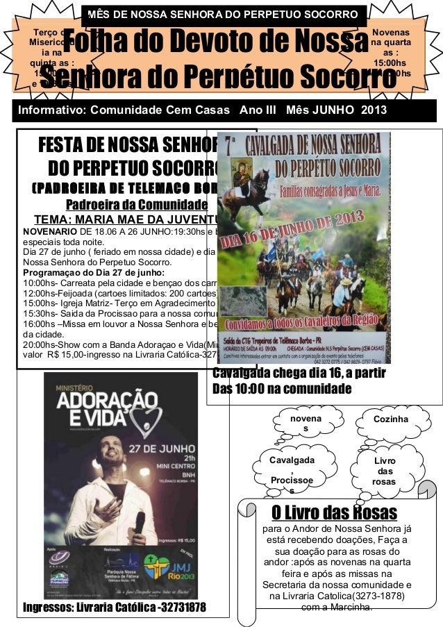 Folha do Devoto de NossaSenhora do Perpétuo SocorroInformativo: Comunidade Cem Casas Ano III Mês JUNHO 2013Novenasna quart...