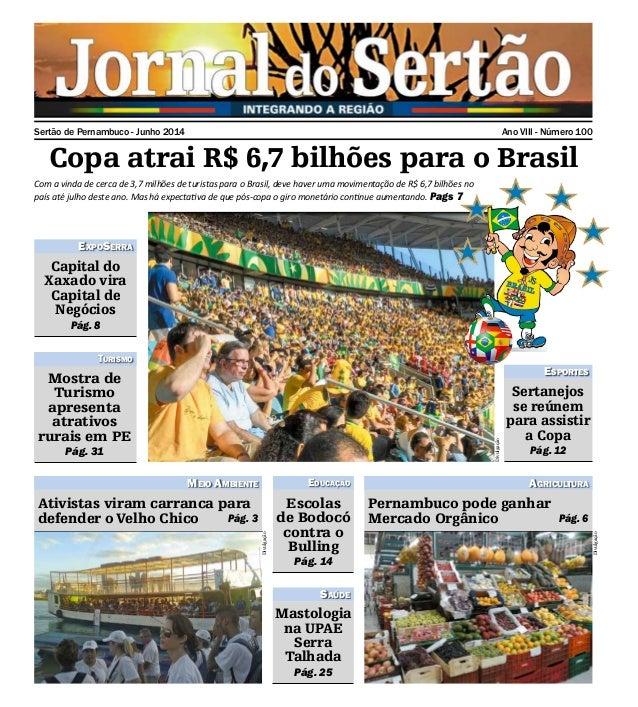 Sertão de Pernambuco - Junho 2014 Ano VIII - Número 100 Copa atrai R$ 6,7 bilhões para o Brasil Com a vinda de cerca de 3,...