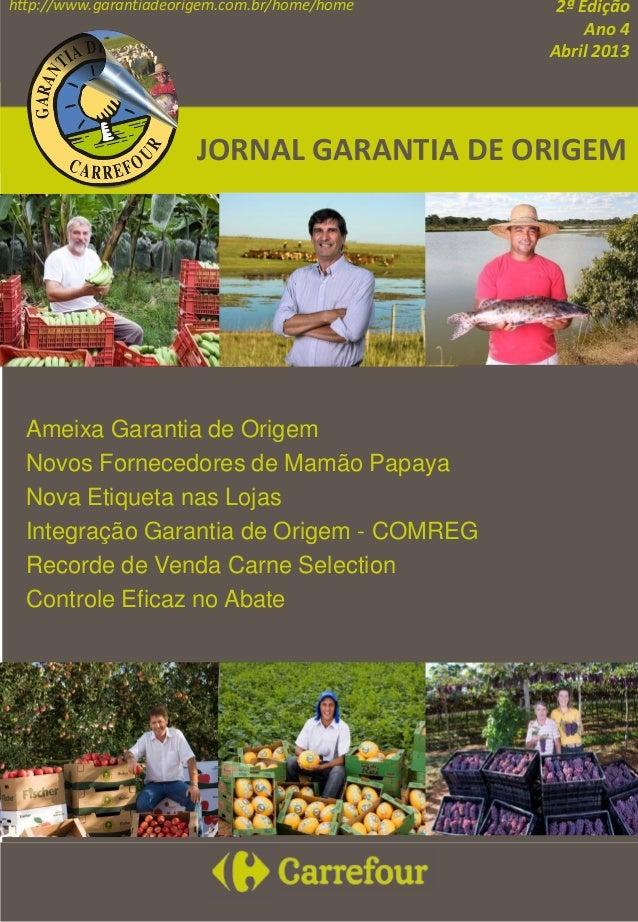 2ª EdiçãoAno 4Abril 2013http://www.garantiadeorigem.com.br/home/homeAmeixa Garantia de OrigemNovos Fornecedores de Mamão P...