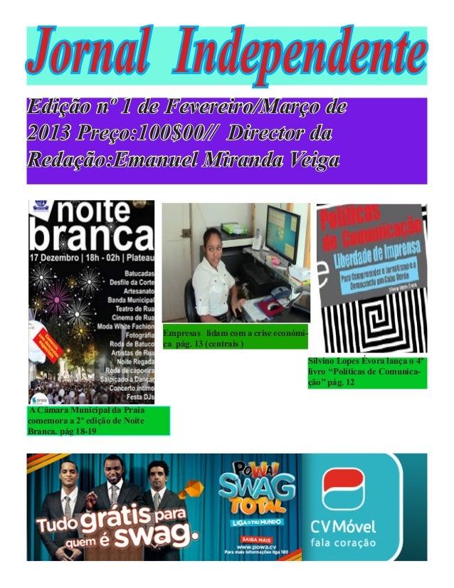 Jornal Independente Edição nº 1 de Fevereiro/Março de 2013 Preço:100$00// Director da Redação:Emanuel Miranda Veiga A Câma...