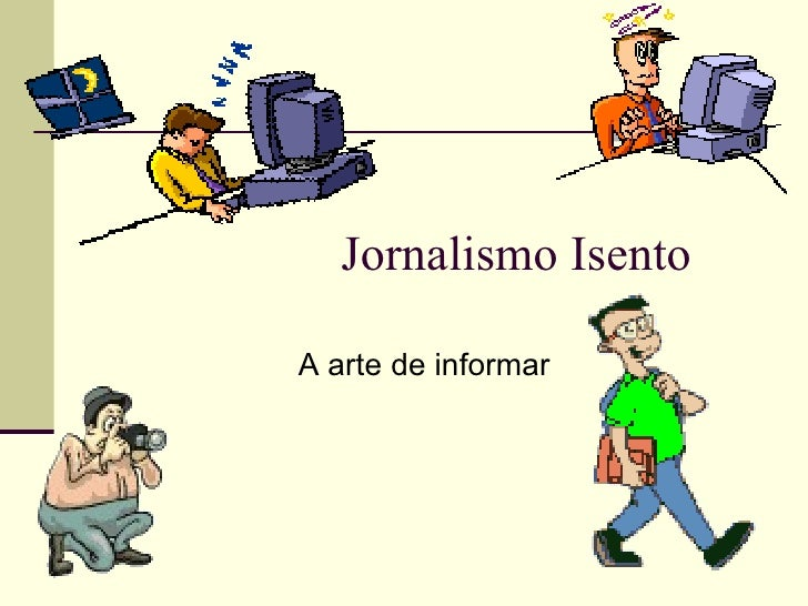 Jornalismo Isento A arte de informar