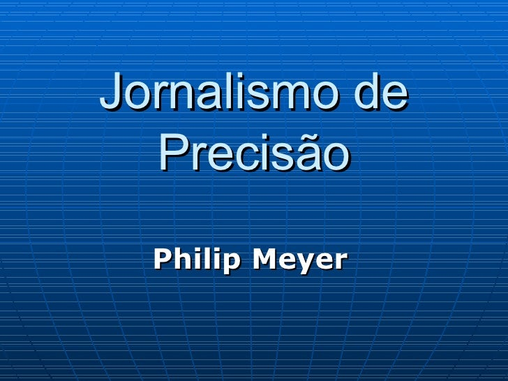 Jornalismo de Precisão Philip Meyer