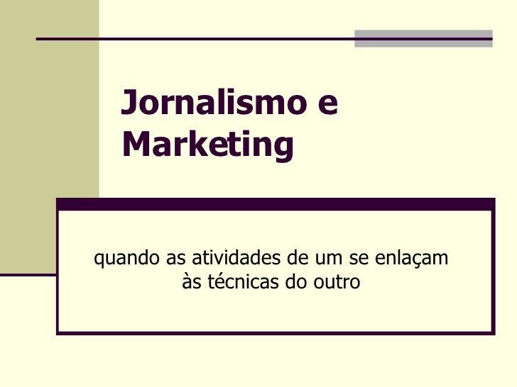 Jornalismo e Marketing quando as atividades de um se enlaçam às técnicas do outro