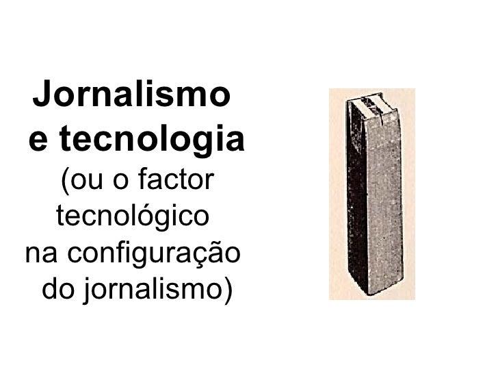 Jornalismo  e tecnologia (ou o factor tecnológico  na configuração  do jornalismo)