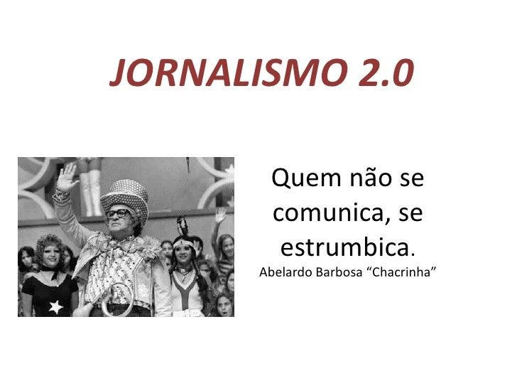 """JORNALISMO 2.0<br />Quem não se comunica, se estrumbica. Abelardo Barbosa """"Chacrinha"""" <br />"""