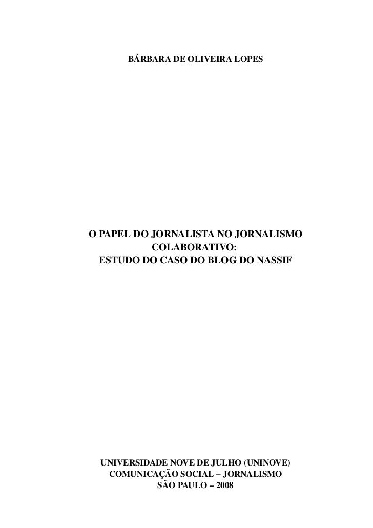 BÁRBARADEOLIVEIRALOPESOPAPELDOJORNALISTANOJORNALISMO           COLABORATIVO:  ESTUDODOCASODOBLOGDONASSIF  ...