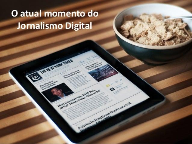 O atual momento doJornalismo Digital