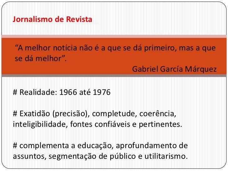 """Jornalismo de Revista<br />""""A melhor notícia não é a que se dá primeiro, mas a que se dá melhor"""".<br />Gabriel García Márq..."""