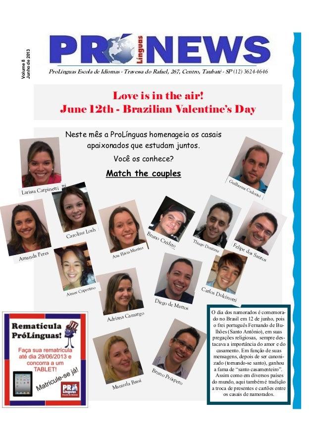 Love is in the air! June 12th - Brazilian Valentine's Day Neste mês a ProLínguas homenageia os casais apaixonados que estu...