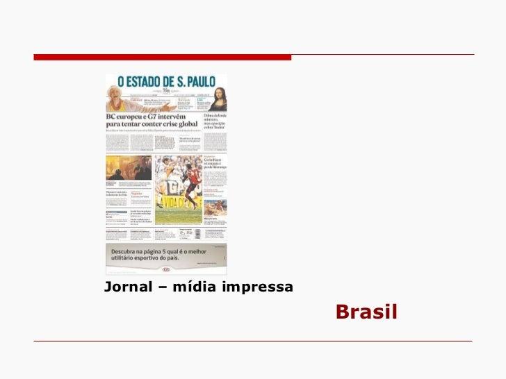 Jornal – mídia impressa <ul><li>Brasil </li></ul>