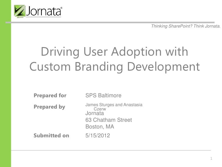 Thinking SharePoint? Think Jornata.  Driving User Adoption withCustom Branding DevelopmentPrepared for   SPS BaltimorePrep...