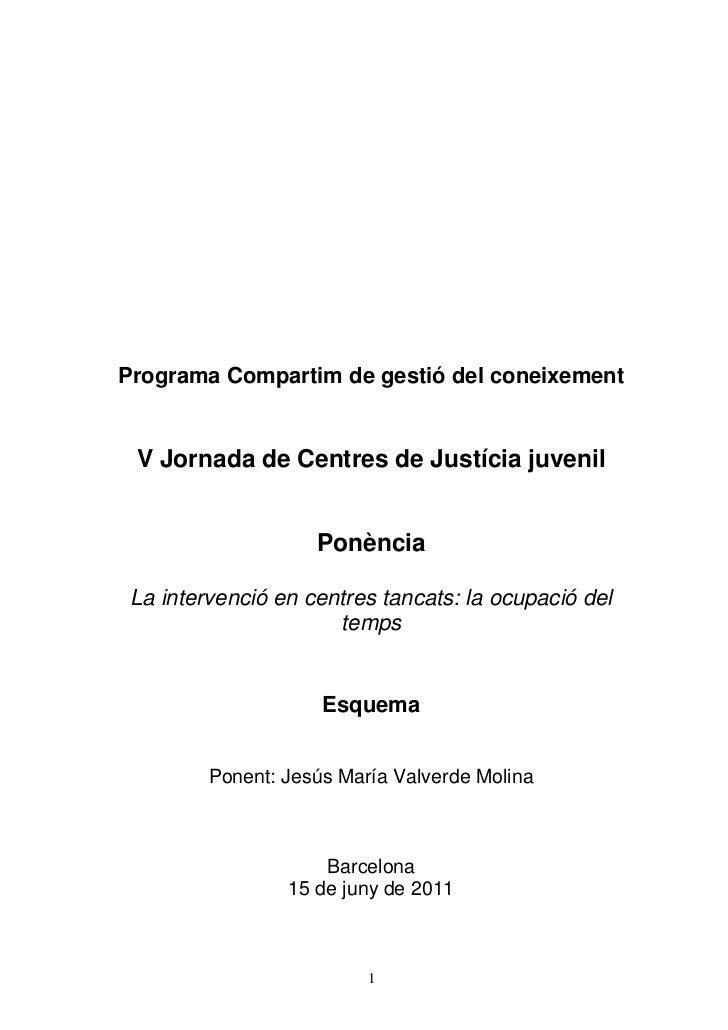 Programa Compartim de gestió del coneixement V Jornada de Centres de Justícia juvenil                    Ponència La inter...