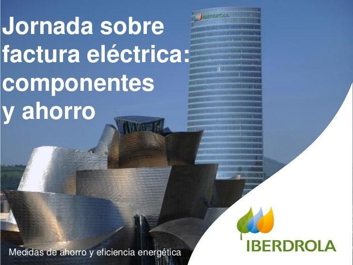 Jornada sobrefactura eléctrica:componentesy ahorroMedidas de ahorro y eficiencia energética