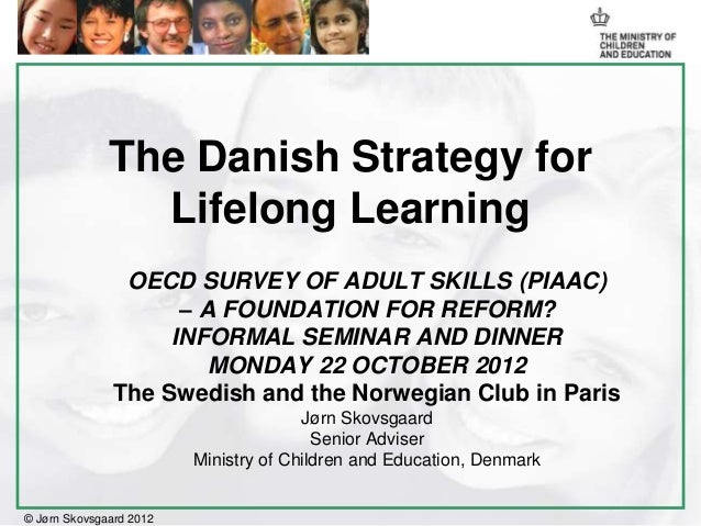 The Danish Strategy for                Lifelong Learning                OECD SURVEY OF ADULT SKILLS (PIAAC)               ...