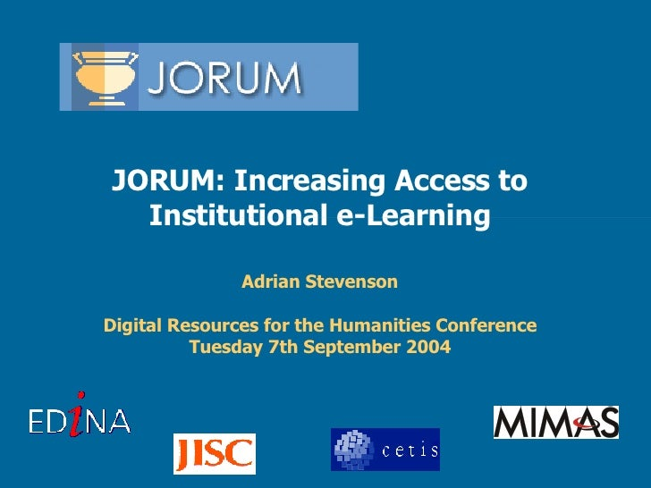 JORUM: Increasing Access to Institutional e-Learning Adrian Stevenson Digital Resources for the Humanities Conference Tues...