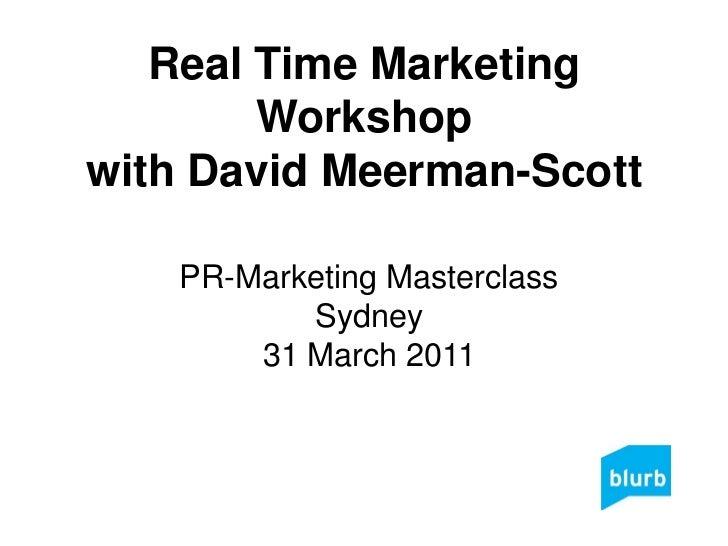 Real Time Marketing Workshopwith David Meerman-Scott<br />PR-Marketing MasterclassSydney31 March 2011<br />