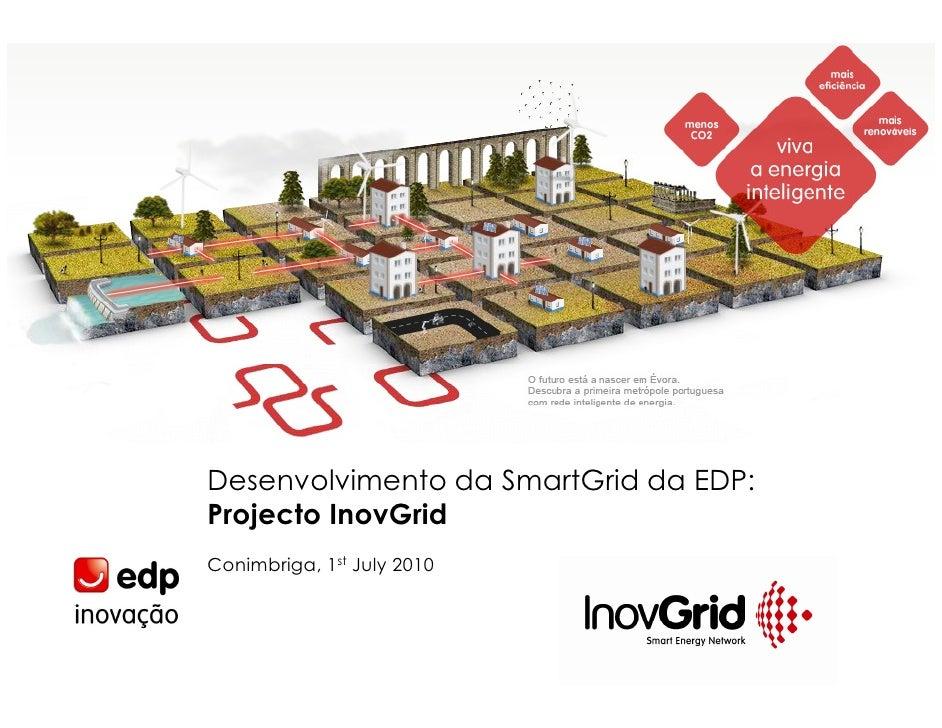 Desenvolvimento da SmartGrid da EDP: Projecto InovGrid Conimbriga, 1st July 2010