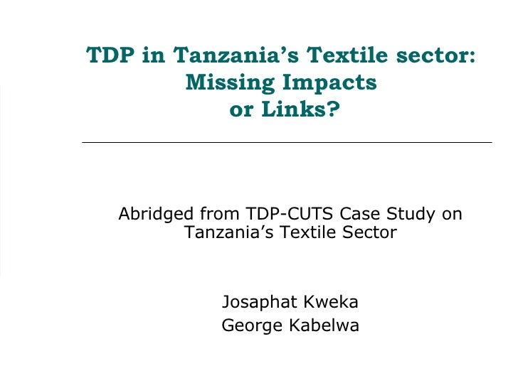TDP in Tanzania's Textile sector: Missing Impacts  or Links? Abridged from TDP-CUTS Case Study on Tanzania's Textile Secto...