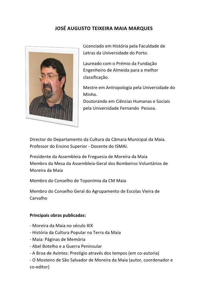 JOSÉ AUGUSTO TEIXEIRA MAIA MARQUES                          Licenciado em História pela Faculdade de                      ...