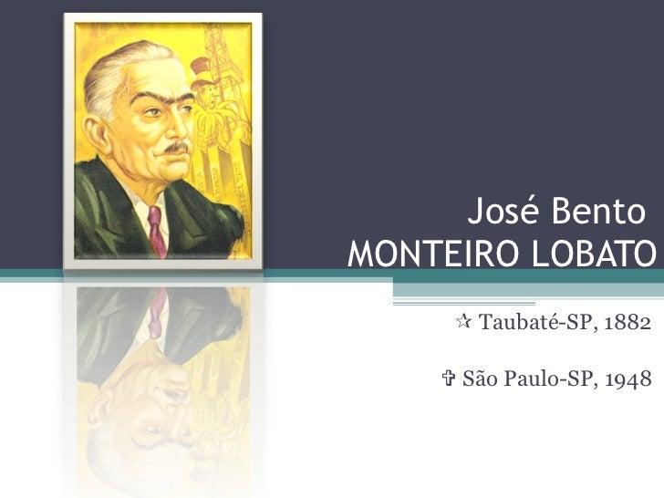 José Bento  MONTEIRO LOBATO    Taubaté-SP, 1882    São Paulo-SP, 1948