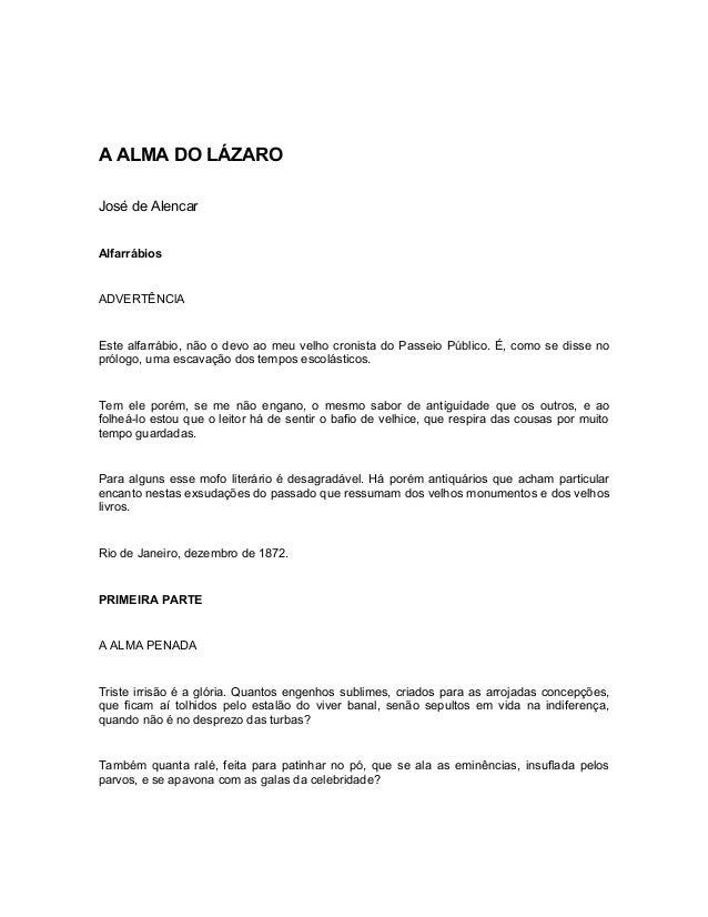 A ALMA DO LÁZARO José de Alencar Alfarrábios ADVERTÊNClA Este alfarrábio, não o devo ao meu velho cronista do Passeio Públ...