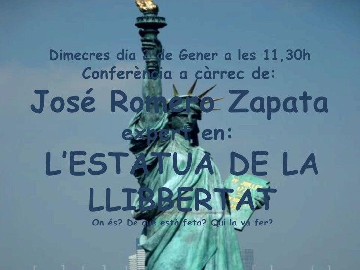 Dimecres dia 2 de Gener a les 11,30h  Conferència a càrrec de:  José Romero Zapata   expert en:  L'ESTATUA DE LA LLIBBERTA...