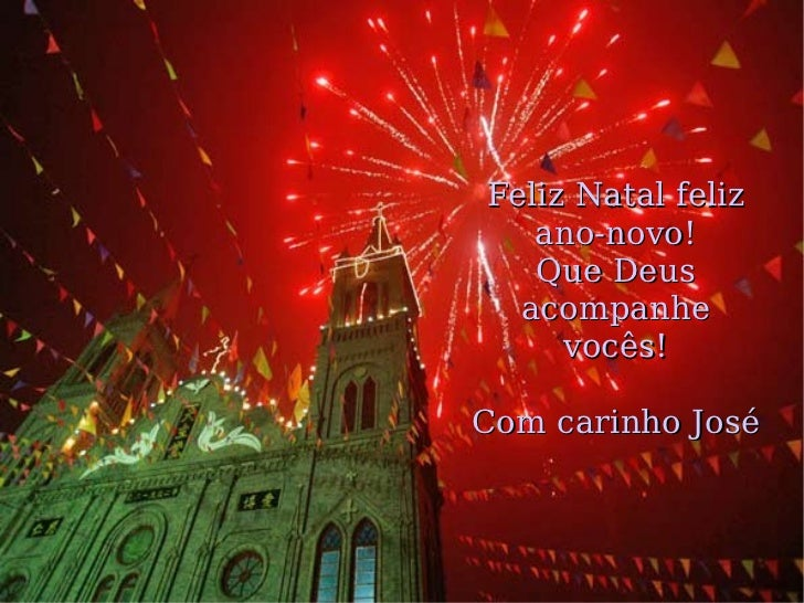 Feliz Natal feliz ano-novo! Que Deus acompanhe vocês! Com carinho José