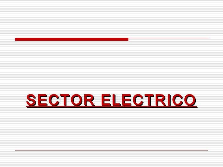 <ul><li>SECTOR ELECTRICO </li></ul>