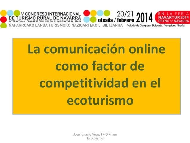 La comunicación online como factor de competitividad en el ecoturismo José Ignacio Vega, I + D + I en Ecoturismo