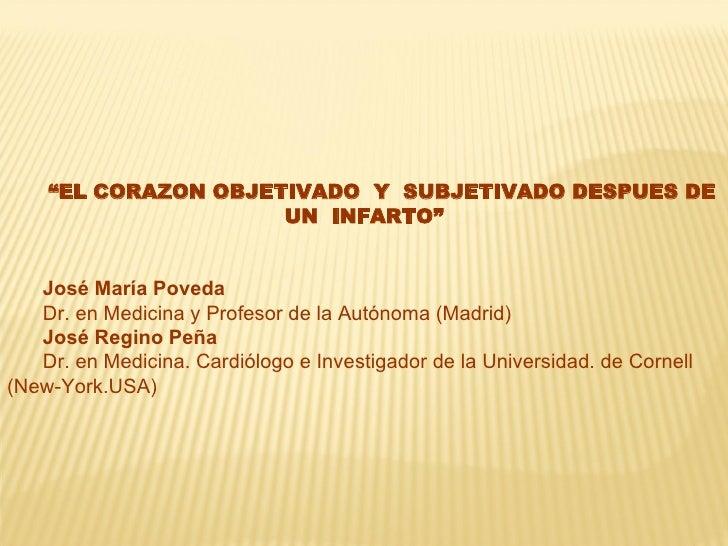 """"""" EL CORAZON OBJETIVADO  Y  SUBJETIVADO DESPUES DE UN  INFARTO"""" José María Poveda Dr. en Medicina y Profesor de la Autónom..."""