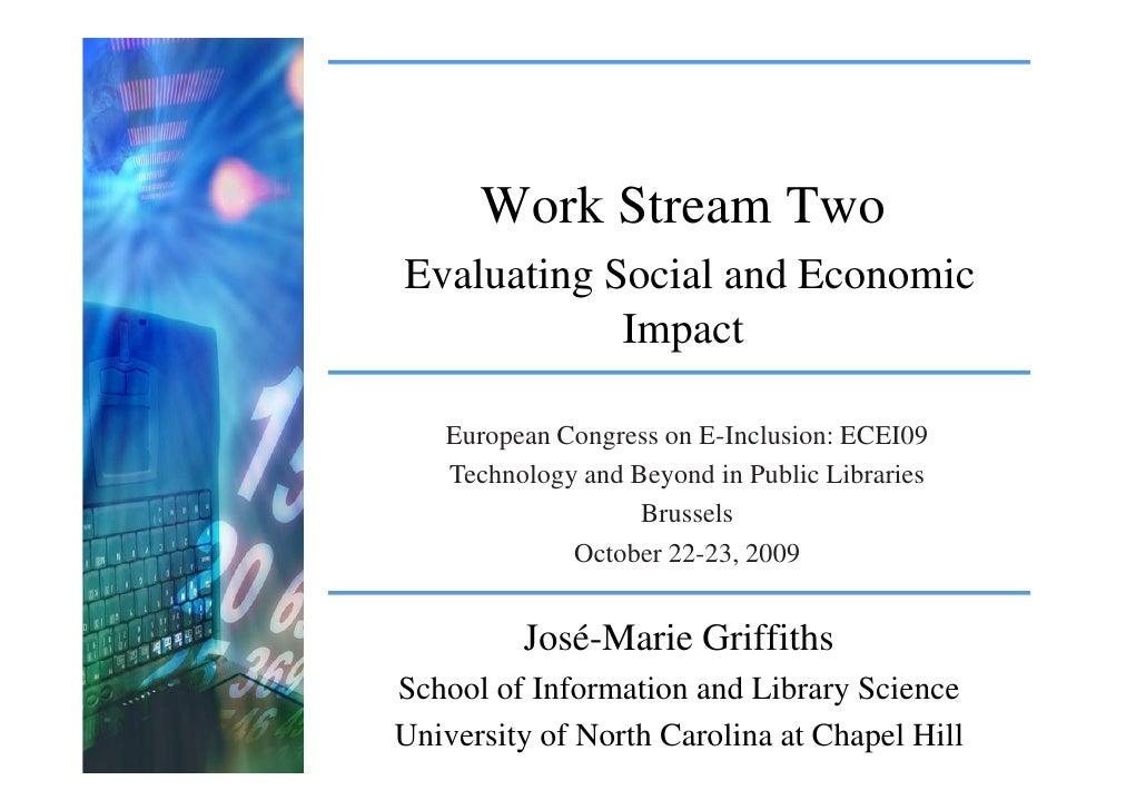 Work Stream Two Evaluating Social and Economic             Impact     European Congress on E-Inclusion: ECEI09    Technolo...