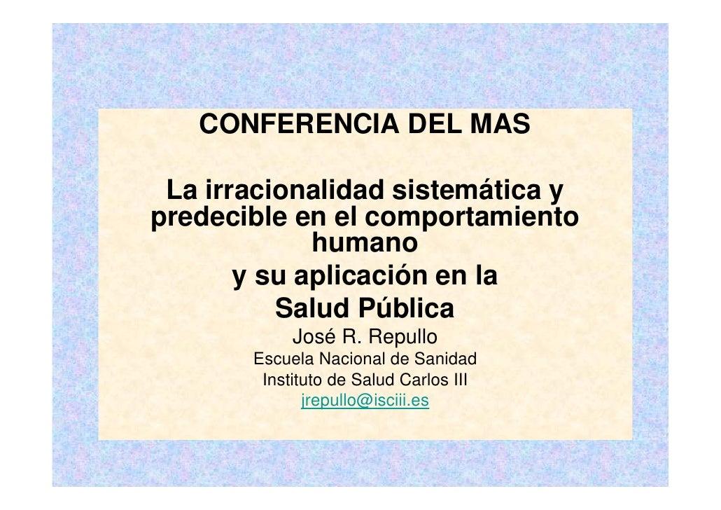 CONFERENCIA DEL MAS   La irracionalidad sistemática y predecible en el comportamiento              humano        y su apli...