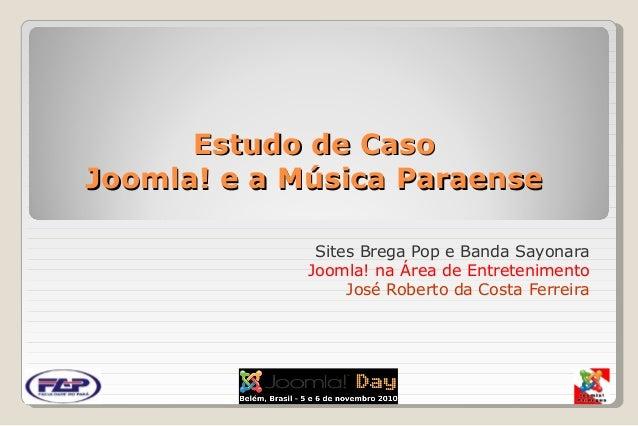 Estudo de CasoEstudo de Caso Joomla! e a Música ParaenseJoomla! e a Música Paraense Sites Brega Pop e Banda Sayonara Jooml...