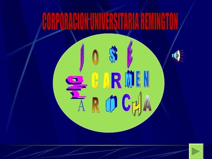 CORPORACION UNIVERSITARIA REMINGTON J O S E C  A M E  N A R O H A DEL R C