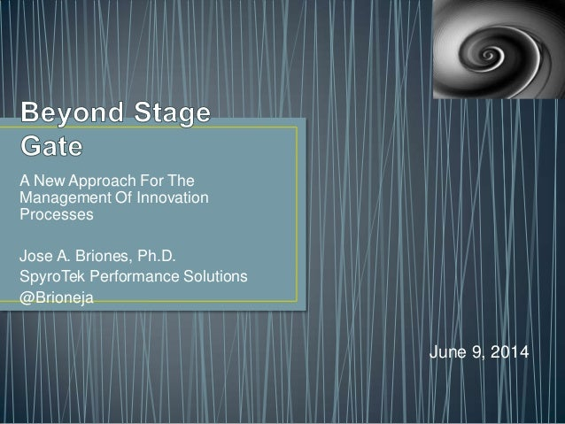 A New Approach For The Management Of Innovation Processes Jose A. Briones, Ph.D. SpyroTek Performance Solutions @Brioneja ...
