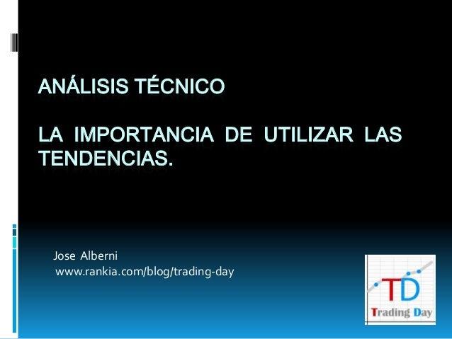 ANÁLISIS TÉCNICOLA IMPORTANCIA DE UTILIZAR LASTENDENCIAS.Jose Alberniwww.rankia.com/blog/trading-day