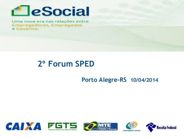 uma nova era nas relações entre Empregadores, Empregados e Governo. 2º Forum SPED Porto Alegre-RS 10/04/2014