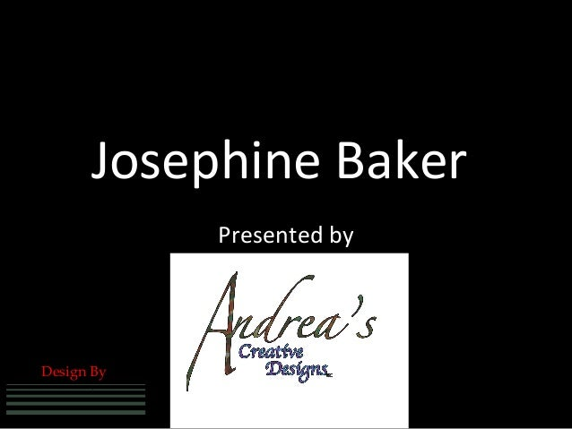 Josephine Baker                                                               Presented by             Design By          ...